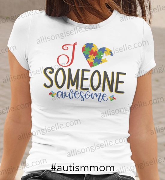 I Love Someone Awesome Autism Shirt, Adult Autism Awareness shirts, Autism Shirt Adult, Adult Autism Shirt, Autism Awareness Shirt Adult