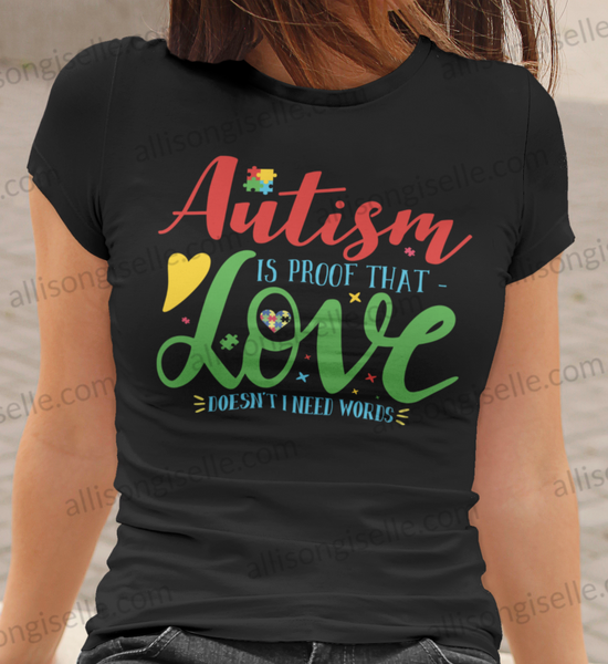 Autism Is Proof That Love Doesn't Need Words Shirt, Adult Autism Awareness shirts, Autism Shirt Adult, Autism Awareness Shirt