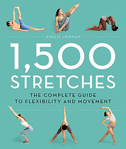1,500 Stretches: The Complete Guide to Flexibility and Movement  By Hollis Liebman