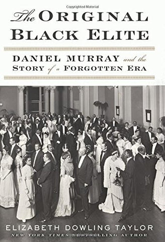 The Original Black Elite: Daniel Murray and the Story of a Forgotten Era  By: Elizabeth Dowling Taylor