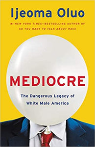 Mediocre: The Dangerous Legacy of White Male America Hardcover by Ijeoma Oluo