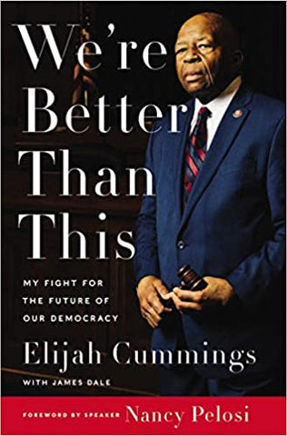 We're Better Than This: My Fight for the Future of Our Democracy Hardcover by Elijah Cummings