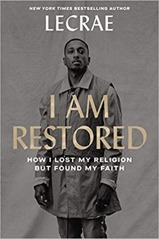 I Am Restored: How I Lost My Religion but Found My Faith Hardcover by Lecrae Moore