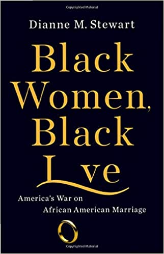 Black Women, Black Love: America's War on African American Marriage Hardcover by Dianne M Stewart