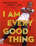 I Am Every Good Thing Hardcover by Derrick Barnes (Author), Gordon C. James (Illustrator