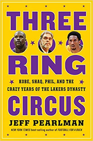 Three-Ring Circus: Kobe, Shaq, Phil, and the Crazy Years of the Lakers Dynasty Hardcover by Jeff Pearlmanby