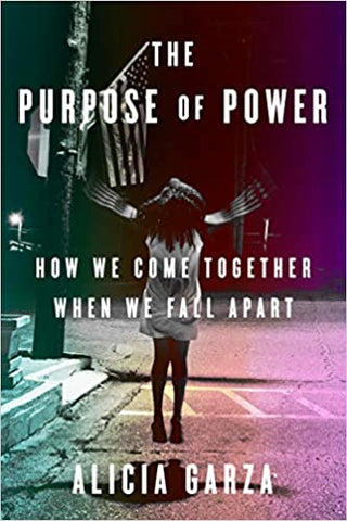 The Purpose of Power: How We Come Together When We Fall Apart Hardcover by Alicia Garza