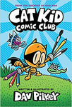 Cat Kid Comic Club: From the Creator of Dog Man Hardcover