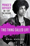 This Thing Called Life: Prince's Odyssey, On and Off the Record Hardcover  by Neal Karlen