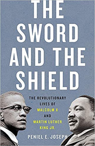The Sword and the Shield: The Revolutionary Lives of Malcolm X and Martin Luther King Jby Peniel E. Josephr
