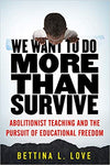 We Want to Do More Than Survive: Abolitionist Teaching and the Pursuit of Educational by Bettina Love (Author)Freedom