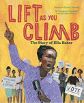 Lift as You Climb: The Story of Ella Baker by Patricia Hruby Powell