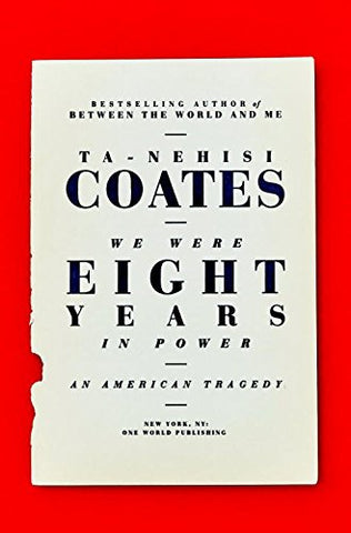 We Were Eight Years in Power: An American Tragedy  By: Ta-Nehisi Coates