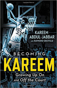 Becoming Kareem: Growing Up On and Off the Court By Kareem Abdul-Jabbar and Raymond Obstfeld