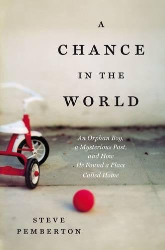 A Chance in the World: An Orphan Boy, A Mysterious Past, and How He Found a Place Called Home  By: Steve Pemberton