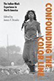 Confounding the Color Line: The (American) Indian - Black Experience in North America  By James F. Brooks(Editor)