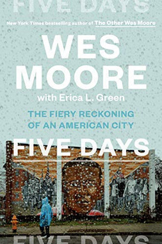 Five Days : The Fiery Reckoning of an American City by Wes Moore