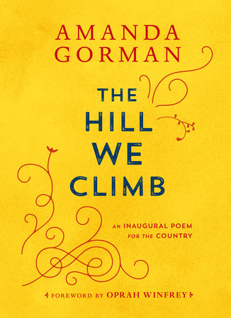 The Hill We Climb AN INAUGURAL POEM FOR THE COUNTRY By Amanda Gorman