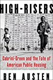 High-Risers: Cabrini-Green and the Fate of American Public Housing  By Ben Austen
