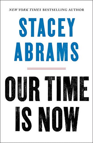 Our Time Is Now : Power, Purpose, and the Fight for a Fair America by Stacey Abrams