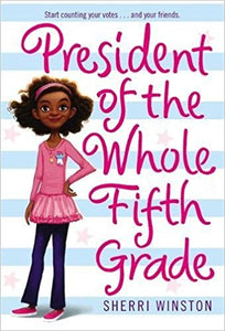 President of the Whole Fifth Grade (President Series) By Sherri Winston