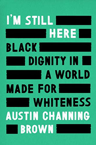 I'm Still Here : Black Dignity in a World Made for Whiteness by Austin Channing Brown ---ON BACKORDER UNTIL THE END OF JUNE--