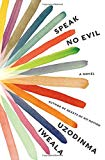 Speak No Evil: A Novel  By Uzodinma Iweala