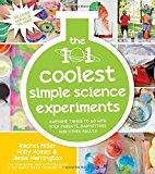 The 101 Coolest Simple Science Experiments: Awesome Things To Do With Your Parents, Babysitters and Other Adults  By Holly Homer, Rachel Miller & Jamie Harrington