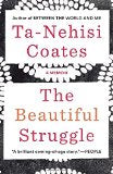 The Beautiful Struggle: A Memoir  By Ta-Nehisi Coates