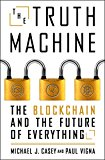 The Truth Machine: The Blockchain and the Future of Everything  By Paul Vigna and Michael J. Casey