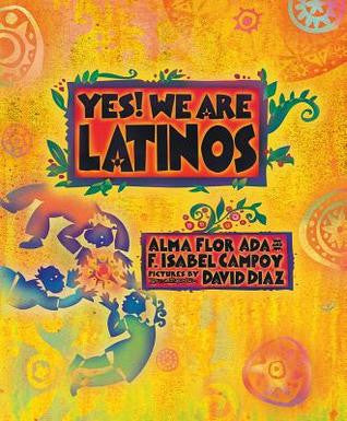 Yes! We Are Latinos! By Alma Flor Ada (Author), F. Isabel Campoy (Author)