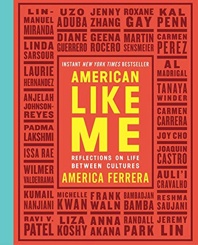 American Like Me: Reflections on Life Between Cultures  By America Ferrera