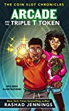 Arcade and the Triple T Token ( The Coin Slot Chronicles Book 1 ) by Rashad Jennings