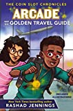 Arcade and the Golden Travel Guide ( The Coin Slot Chronicles Book 2 ) by Rashad Jennings