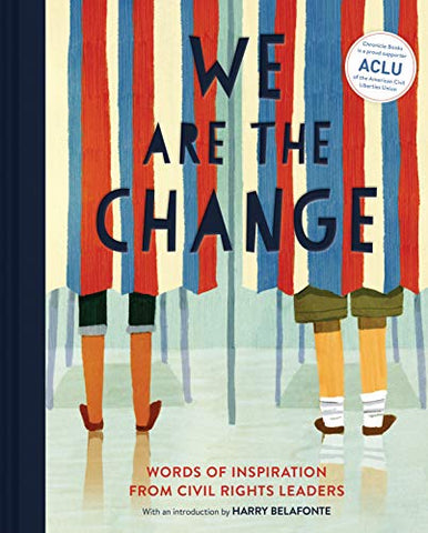 We Are the Change: Words of Inspiration from Civil Rights Leaders (Books for Kid Activists, Activism Book for Children) by Harry Belafonte