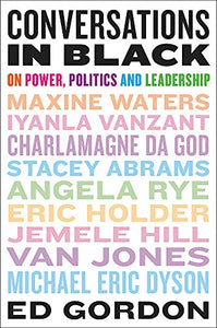 Conversations in Black: On Power, Politics, and Leadership By: Ed Gordon---BACK ORDERED---