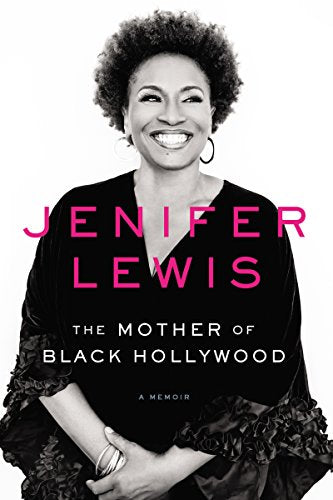 The Mother of Black Hollywood: A Memoir  By: Jenifer Lewis