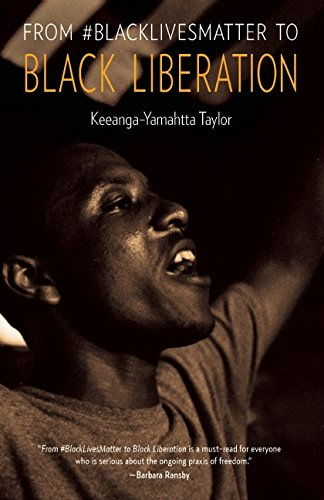 From #BlackLivesMatter to Black Liberation by Keeanga-Yamahtta Taylor