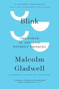 Blink: The Power of Thinking Without Thinking  By: Malcolm Gladwell