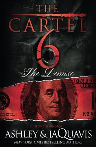 The Cartel 6: The Demise  By: Ashley & JaQuavis