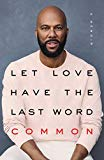 Let Love Have the Last Word: A Memoir  By: Common