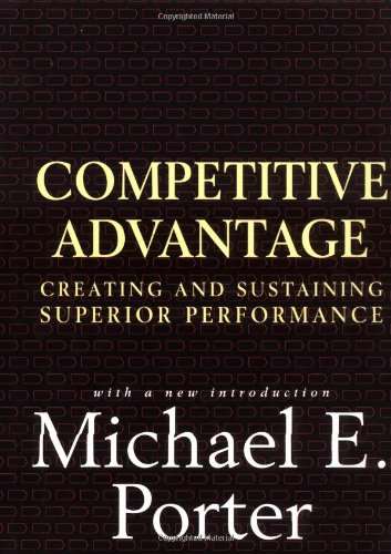 Competitive Advantage: Creating and Sustaining Superior Performance  By: Michael E. Porter