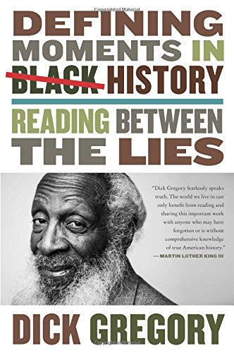 Defining Moments in Black History: Reading Between the Lies  By: Dick Gregory