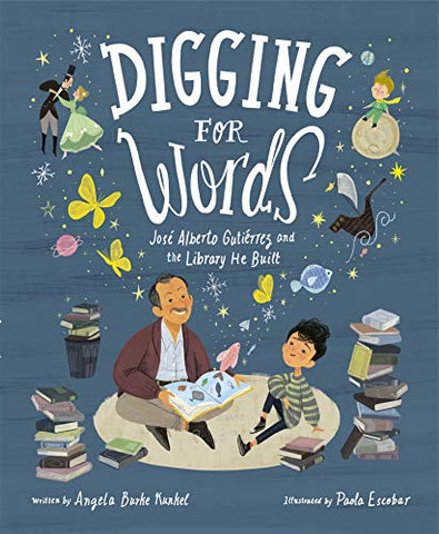 Digging for Words: José Alberto Gutiérrez and the Library He Built  by Angela Burke Kunkel  (Author), Paola Escobar (Illustrator)