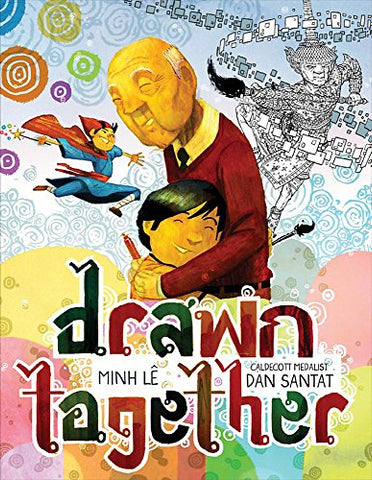 Drawn Together by Minh Lê  (Author), Dan Santat  (Illustrator)