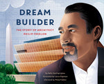 Dream Builder: The Story of Architect Philip Freelon By: Kelly Starling Lyons Laura Freeman(Illustrator) Philip Freelon(Afterword)