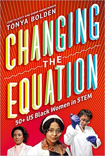 Changing the Equation: 50+ US Black Women in STEM By: Tonya Bolden