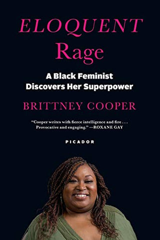 Eloquent Rage: A Black Feminist Discovers Her Superpower By Brittney Cooper