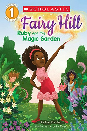 Ruby and the Magic Garden (Scholastic Reader, Level 1: Fairy Hill #1)  By: Cari Meister