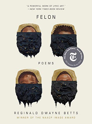 Felon: Poems By: Reginald Dwayne Betts --RELEASES MARCH 2021--